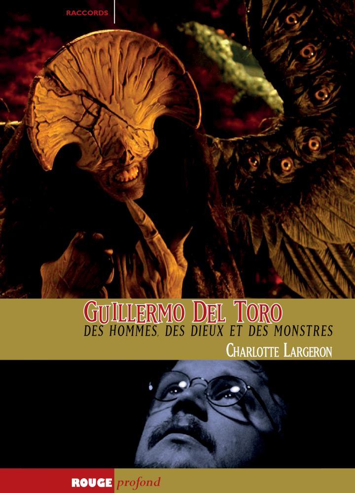 GUILLERMO DEL TORO : DES HOMMES, DES DIEUX ET DES MONSTRES   GUILLERMO DEL TORO : DES HOMMES, DES DIEUX ET DES MONSTRES   2013
